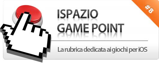 iSpazio Game Point #8: l'ottavo appuntamento con la nostra rubrica sui giochi!