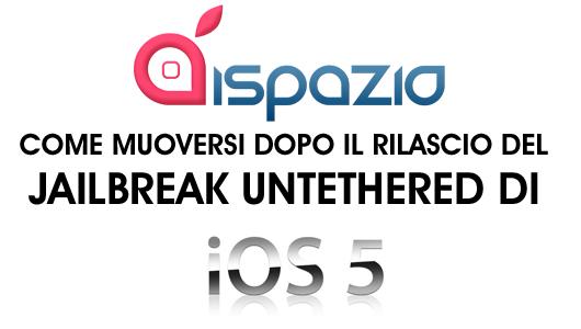 Cosa fare dopo il rilascio del jailbreak untethered per iOS 5.0.1? iSpazio vi da alcuni consigli