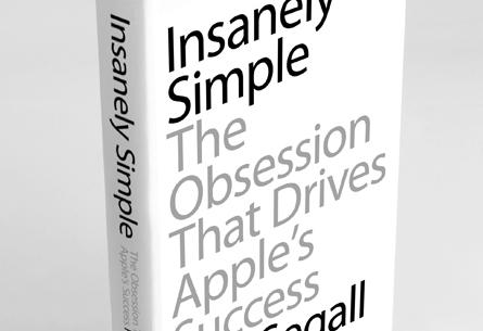 Insanely Simple, il libro che descrive ironicamente l'ossessione che c'è alla base del successo di Apple