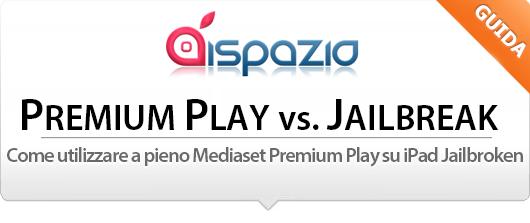 Come utilizzare a pieno Mediaset Premium Play su iPad Jailbroken