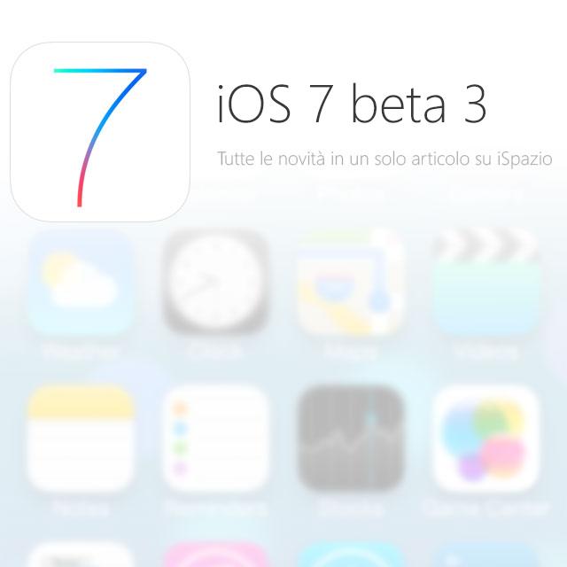 Tutte le novità di iOS 7 beta 3 raccolte per voi in un unico articolo