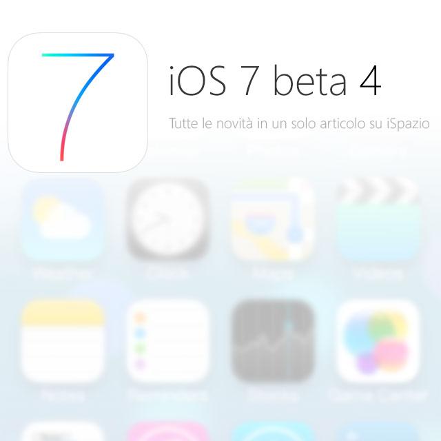 Tutte le novità di iOS 7 beta 4 raccolte per voi in un unico articolo [IN AGGIORNAMENTO]