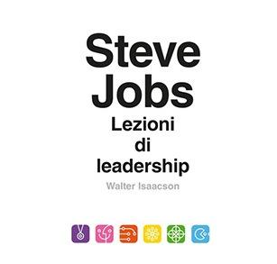 Steve Jobs: Lezioni di leadership, il nuovo libro di Walter Isaacson disponibile per il preordine