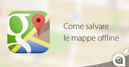google-maps-salvare-mappe-offline