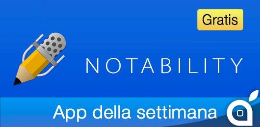 """Apple rende gratuita l'app """"Notability"""" per 7 giorni con l'App della Settimana. Approfittatene!"""