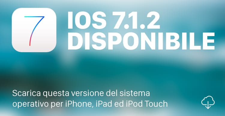Apple rilascia iOS 7.1.2: Ecco tutte le novità e i Link al Download!