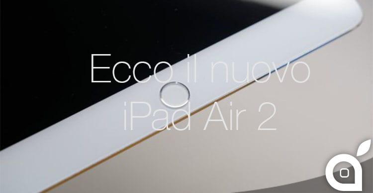 Trapelano alcune immagini del nuovo iPad Air 2: più sottile e con Touch ID