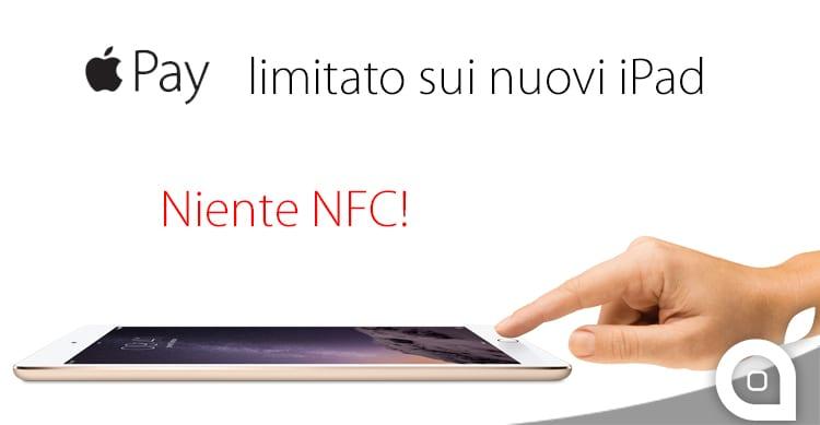 Gli iPad Air 2 e gli iPad Mini 3 sono sprovvisti di NFC: l'utilizzo dell'Apple Pay sarà quindi limitato!