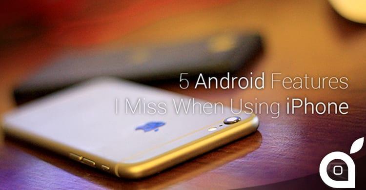 Ecco 5 caratteristiche di Android che gli utenti iOS invidiano