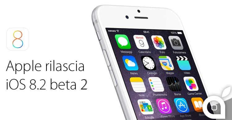 Apple rilascia iOS 8.2 beta 2 per gli sviluppatori: Ecco tutte le novità!