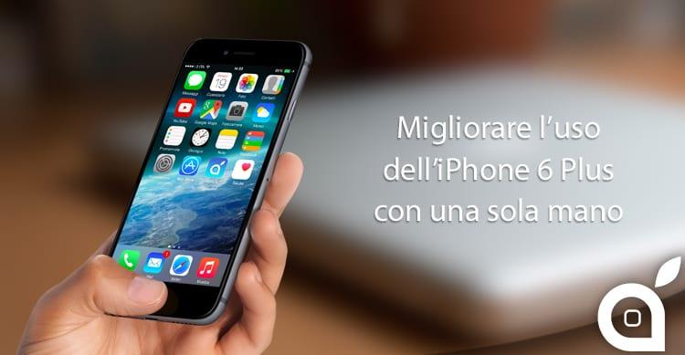 Come migliorare l'utilizzo dell'iPhone 6 Plus con una sola mano   Guida