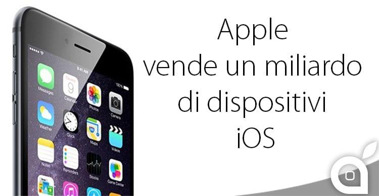 Nuovo traguardo per Apple: venduti oltre un miliardo di dispositivi iOS