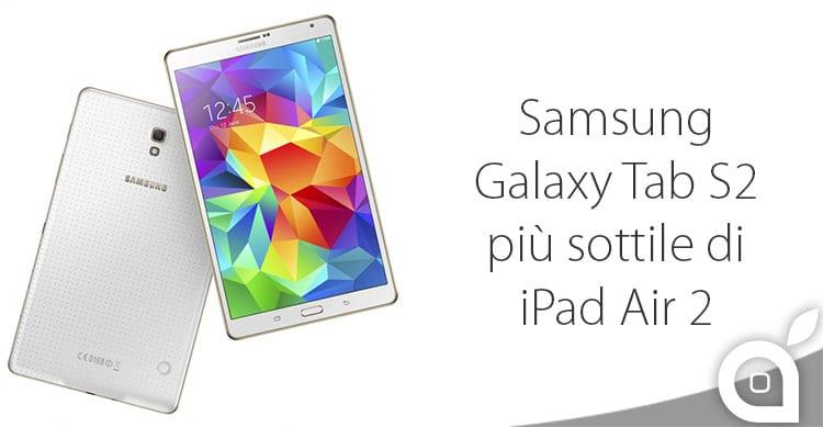 Samsung Galaxy Tab S2 potrebbe essere più sottile di iPad Air 2
