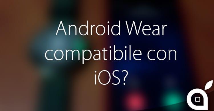 Google sta lavorando alla compatibilità di Android Wear con iOS
