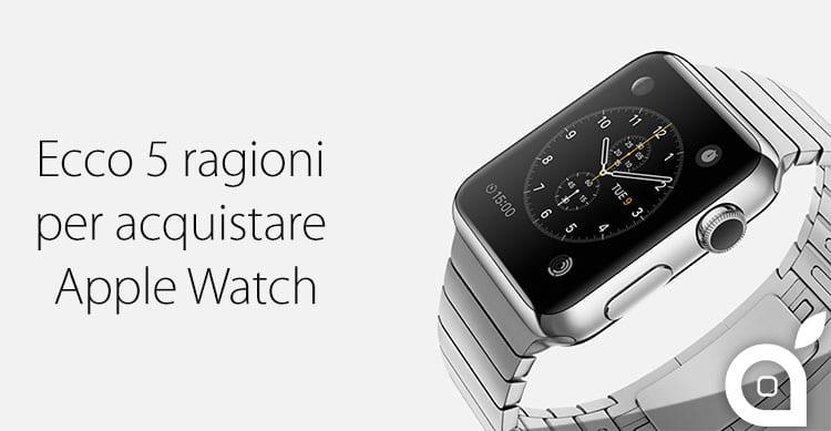 Ecco 5 buone ragioni per acquistare Apple Watch