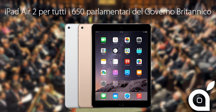 iPad Air 2 per i 650 parlamentari del Governo Britannico