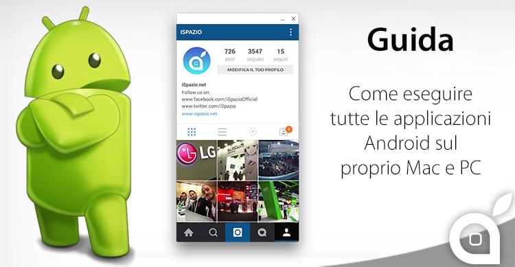 GUIDA iSpazio: Ecco come installare le applicazioni Android su Mac e PC