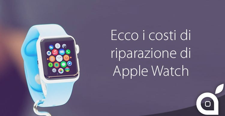 Quanto costa riparare un Apple Watch fuori garanzia? Ecco tutti i prezzi