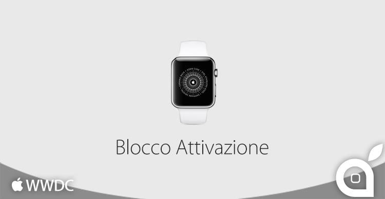 watchOS 2.0 rendrà inutilizzabile un Apple Watch perso o rubato grazie al Blocco Attivazione