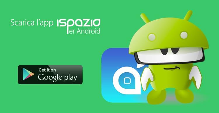 Ispazio Arriva Anche Su Android Scarica Gratis La Nostra Licazione Ufficiale