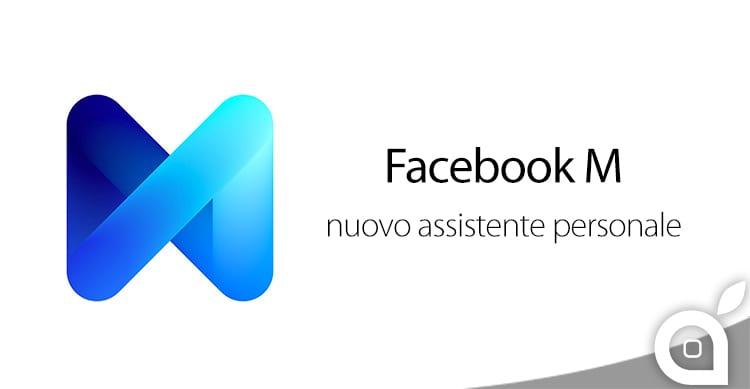 """Facebook sfida Siri e Google Now presentando """"M"""", il nuovo assistente virtuale"""