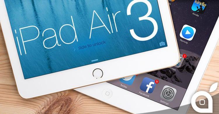 iPad Air 3 a Marzo, con display 4K, 4GB di RAM e maggiore autonomia | Rumor