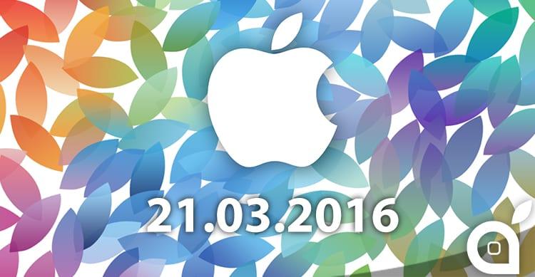 Evento Apple previsto per il 21 Marzo: in arrivo iPhone SE e iPad Pro da 9.7″?