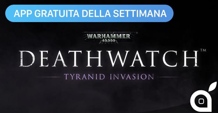 Apple regala 'Warhammer 40,000: Deathwatch – Tyranid Invasion' con l'App della Settimana. Approfittatene ora risparmiando 1,99€!