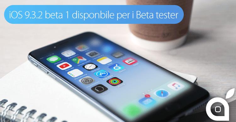 Apple rilascia iOS 9.3.2 beta 1 agli utenti iscritti all'Apple Beta Software Program