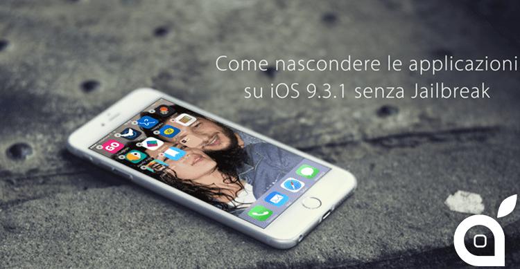 GUIDA iSpazio: Come nascondere le applicazioni di iPhone e iPad su iOS 9.3.1 senza Jailbreak