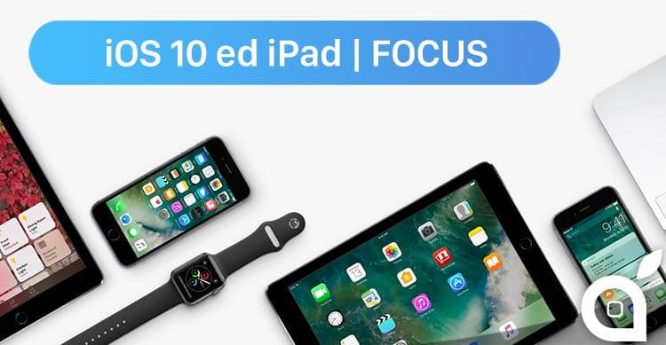 iOS 10: poche novità per iPad? Quante cose mancano ancora? FOCUS iSpazio [Video]