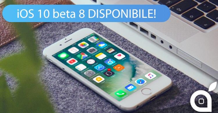 Apple rilascia iOS 10 beta 8 agli sviluppatori e la beta 7 ai tester pubblici