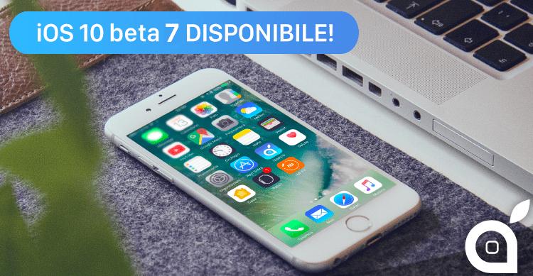 Apple rilascia iOS 10 beta 7 per gli sviluppatori e la beta 6 per tutti i tester