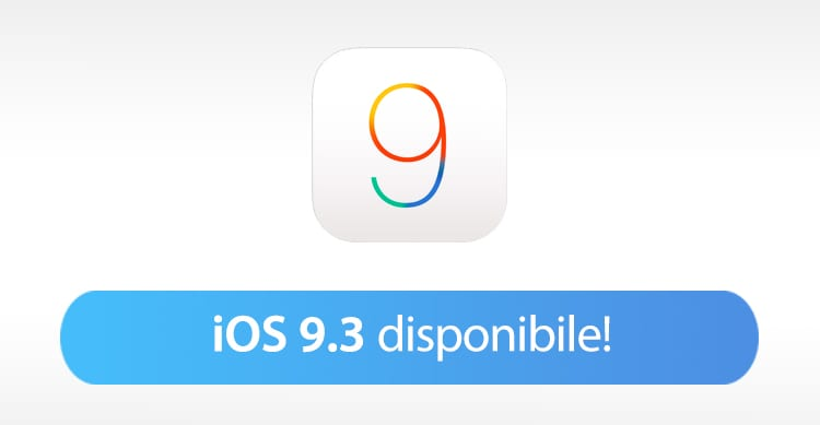 Apple rilascia iOS 9.3 in versione finale per iPhone, iPad ed iPod Touch [CHANGELOG e LINK DOWNLOAD]