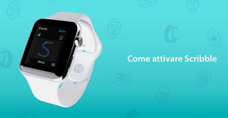 """Come attivare """"Scribble"""", la funzione di scrittura a mano su Apple Watch   Guida"""