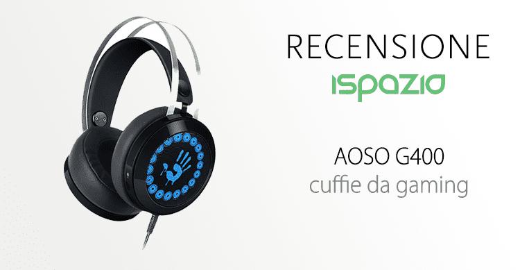 Recensione AOSO G400, cuffie da gaming di qualità ad un prezzo molto contenuto