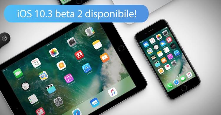 Apple rilascia iOS 10.3 beta 2 per tutti gli sviluppatori