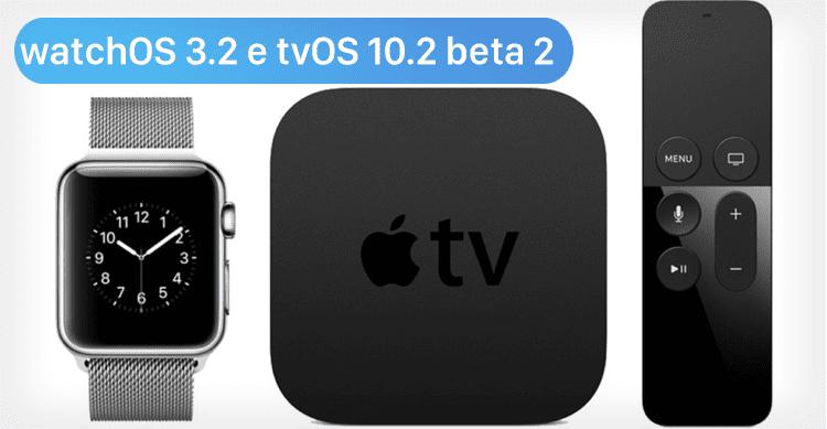 Disponibile la beta 2 di tvOS 10.2 e watchOS 3.2 per gli sviluppatori