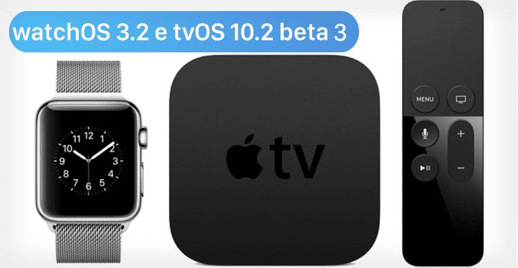 Disponibile la beta 3 di tvOS 10.2 e watchOS 3.2 per gli sviluppatori