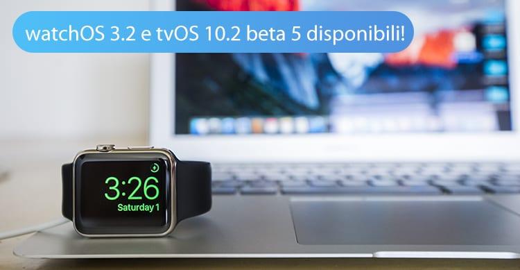 Apple rilascia watchOS 3.2 e tvOS 10.2 beta 5 agli sviluppatori