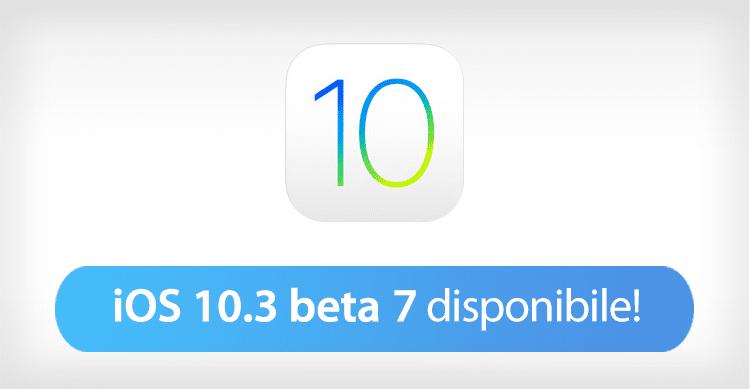 Apple rilascia iOS 10.3 beta 7 agli sviluppatori