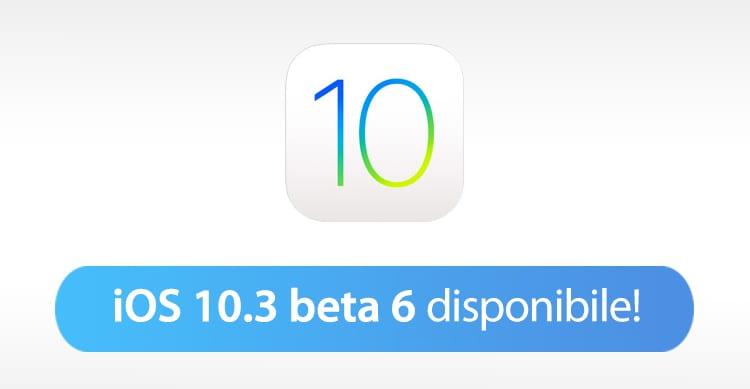 Apple rilascia iOS 10.3 beta 6 e MacOS 10.12.4 beta 6