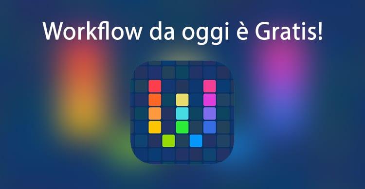 Workflow da oggi è Gratis! Apple acquisisce la potentissima applicazione rendendola gratuita: correte a scaricarla!