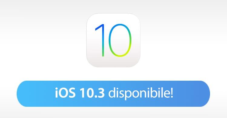 Apple rilascia iOS 10.3 per dispositivi iPhone iPad e iPod