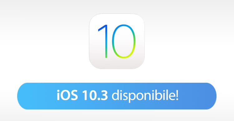 Apple rilascia iOS 10.3 per iPhone, iPad e iPod Touch [Changelog + Link Download]