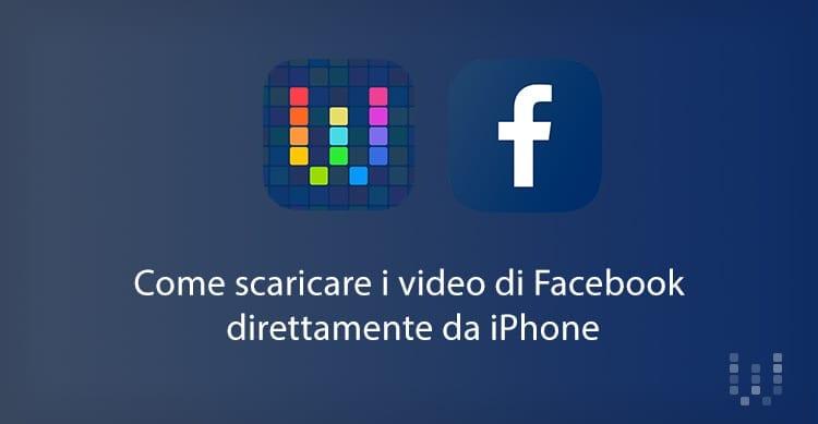 Come scaricare i video di Facebook direttamente da iPhone | Guida Workflow iSpazio #1 [Video]