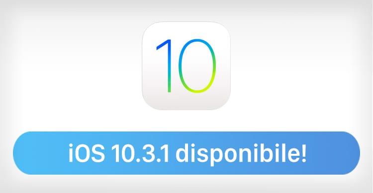 Apple rilascia iOS 10.3.1 per iPhone, iPad e iPod [Link Download]