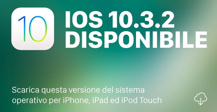 Apple rilascia iOS 10.3.2 in versione finale, per tutti gli utenti iPhone ed iPad
