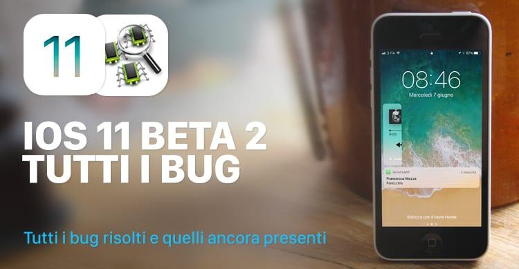 """Tutti i Bug di iOS 11: in un solo articolo elenchiamo sia quelli """"risolti"""" della beta 1 che i nuovi della beta 2 [34]"""
