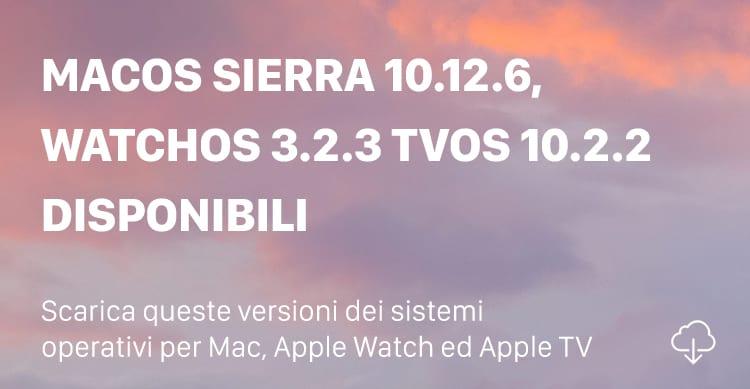 Apple rilascia macOS Sierra 10.12.6, tvOS 10.2.2 e watchOS 3.2.3